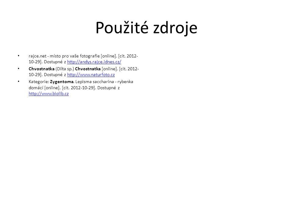 Použité zdroje rajce.net - místo pro vaše fotografie [online]. [cit. 2012-10-29]. Dostupné z http://andys.rajce.idnes.cz/